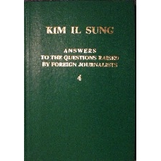 Kim Il Sung Answers to the Questions Raised By Foreign Journalists Vol 4