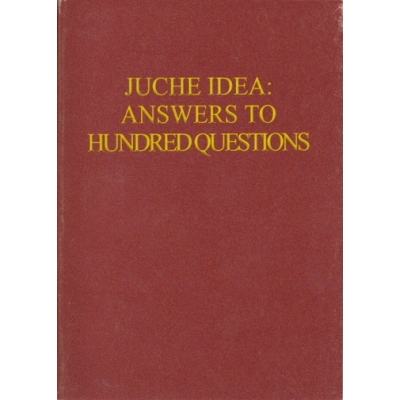 Juche Idea: Answers to Hundred Questions