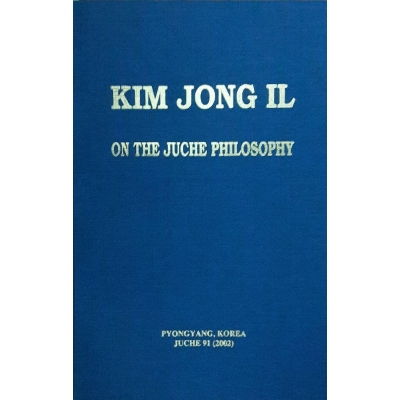 Kim Jong Il on the Juche Philosophy