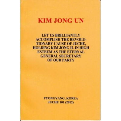Kim Jong Un Let Us Brilliantly Accomplish the Revolutionary Cause of Juche, Holding Kim Jong Il in High Esteem as the Eternal General Secretary of Our Party.