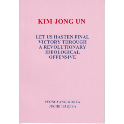 Kim Jong Un Let Us Hasten Final Victory Through a Revolutionary Ideological Offensive