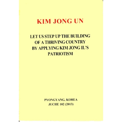 Kim Jong Un Let Us Step Up the Building of a Thriving Country by Applying Kim Jong Il's Patriotism
