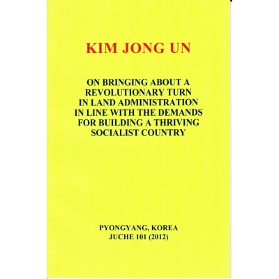 Kim Jong Un On Bringing About a Revolutionary Turn in Land Administration in Line with the Demands for Building a Thriving Socialist Country