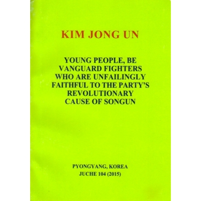 Kim Jong Un Young People be Vanguard Fighters Who are Unfailingly Faithful to the Party's Revolutionary Cause of Songun