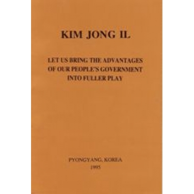 Kim Jong Il Let Us Bring the Advantages of Our People's Government Into Fuller Play