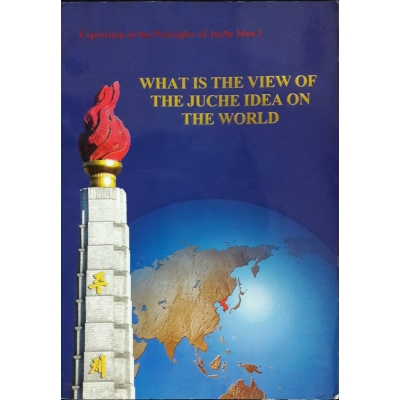 Exposition of the Principles of the Juche Idea 1 - What is the View of the Juche Idea on the World