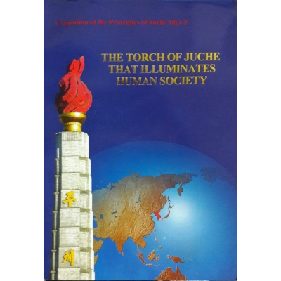 Exposition of the Principles of the Juche Idea 2 - The Torch of Juche that Illuminates Human Society