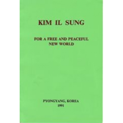 Kim Il Sung For A Free and Peaceful New World