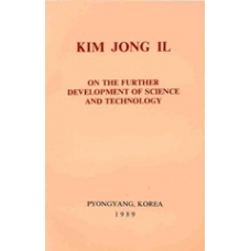 Kim Jong Il on the Further Development of Science and Technology