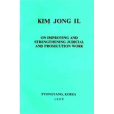Kim Jong Il on Improving and Strengthening Judicial and Prosecution Work