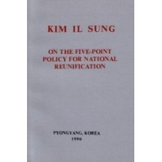 Kim Il Sung on the Five-Point Policy For National Reunification