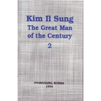 Kim Il Sung the Great Man of the Century (Vol 2)