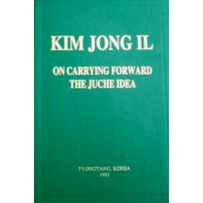 Kim Jong Il on Carrying Forward the Juche Idea