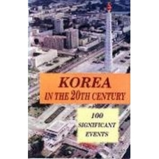 Korea In the 20th Century - 100 Significant Events