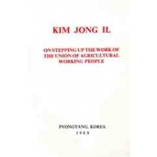 Kim Jong Il on Stepping Up the Work of the Union of Agricultural Working People