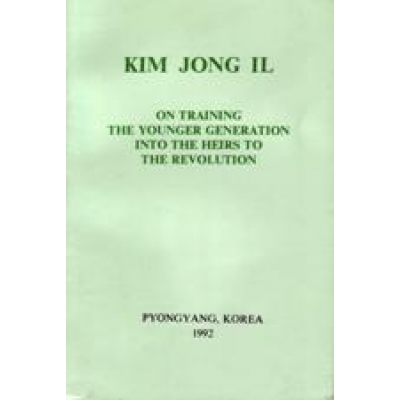 Kim Jong Il on Training the Younger Generation Into the Heirs to the Revolution