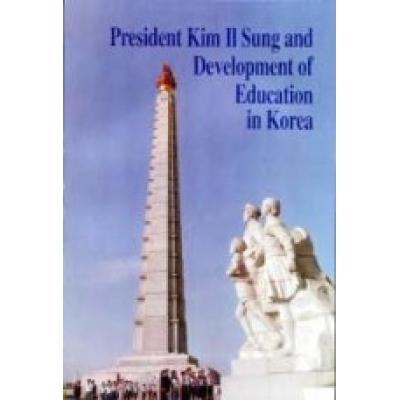 President Kim Il Sung and Development of Education In Korea